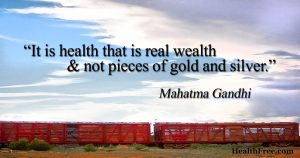 It is health that is the real wealth and not pieces of gold and silver. Mahatma Gandhi