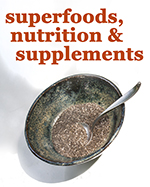 Superfoods, Nutrition and Supplements for Health