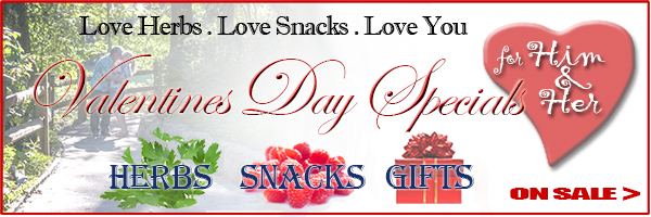 Happy Valentine's Day! Hope you enjoy our Specials: Herbs, snacks, gifts.